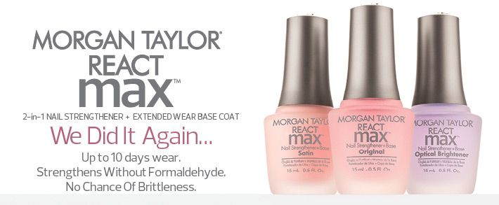 Morgan Taylor React Max. 2-in-1 nail strengthener + extended wear base coat. We did it again... Up to 10 days wear. Strengthens without formaldehyde. No chance of brittleness.